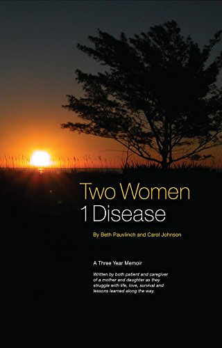 Two Women 1 Disease, Is Written From BothThe Patient And Caregiver Perspectives.