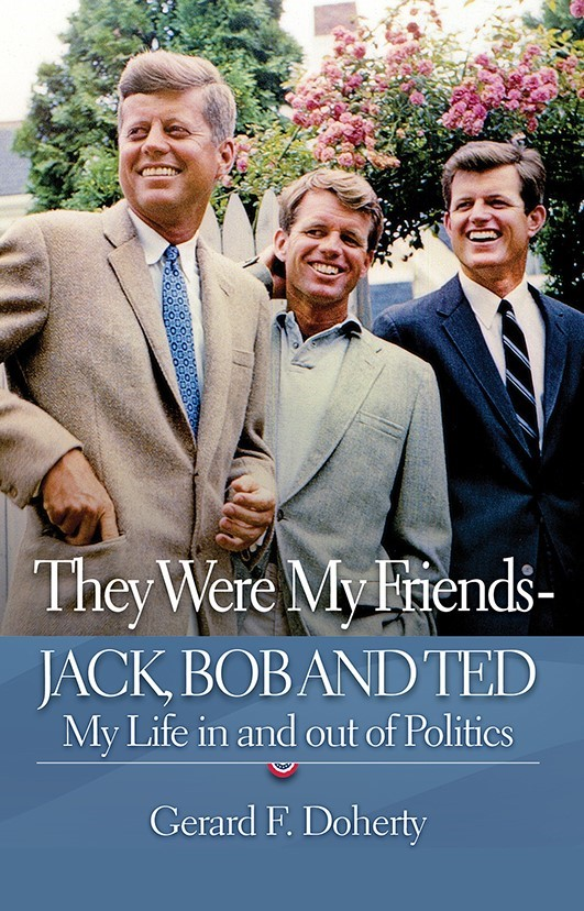 Omni Publishing Announces, They were My Friends Jack, Bob and Ted: My Life  In and Out of Politics by Gerard F. Doherty