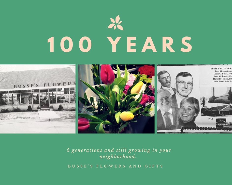 BUSSES FLOWERS & GIFTS CELEBRATES 100 YEARS OF SERVICE, QUALITY & FRIENDLINESS